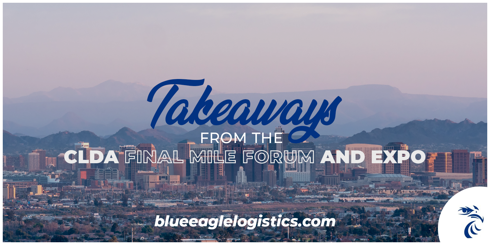 """City Skyline Shot with Text: """"Takeaways from the CLDA Final Mile Forum and Expo"""""""